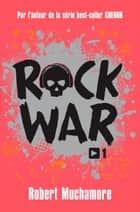 Rock War (Tome 1) - La rage au cœur eBook by Robert Muchamore, Antoine Pinchot
