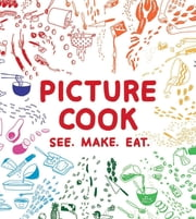 Picture Cook - See. Make. Eat. ebook by Katie Shelly