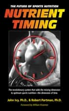 Nutrient Timing - The Future of Sports Nutrition eBook by John Ivy
