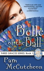 Belle of the Ball - Three Graces, Book 1 ebook by Pam McCutcheon