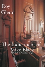 The Indictment of Mike Black ebook by Roy Glenn