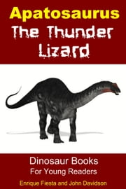 Apatosaurus The Thunder Lizard: Dinosaur Books for Young Readers ebook by Enrique Fiesta,John Davidson