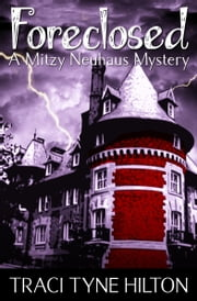 Foreclosed: A Mitzy Neuhaus Mystery ebook by Traci Hilton