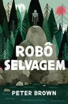 Robô selvagem eBook by Peter Brown