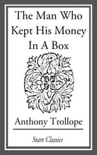 The Man Who Kept His Money in a Box ebook by Anthony Trollope