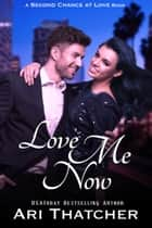 Love Me Now ebook by Ari Thatcher