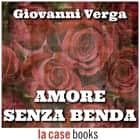 Amore senza benda audiobook by Giovanni Verga