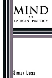 MIND - AN EMERGENT PROPERTY ebook by Simeon Locke