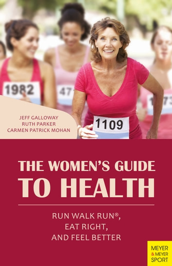 The Women's Guide to Health - Run Walk Run®, Eat Right, and Feel Better ebook by Jeff Galloway,Ruth Parker,Carmen Patrick Mohan
