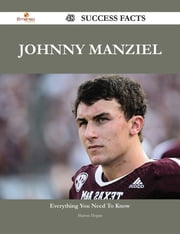 Johnny Manziel 48 Success Facts - Everything you need to know about Johnny Manziel ebook by Sharon Hogan