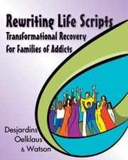 Rewriting Life Scripts - Transformational Recovery for Families of Addicts ebook by Liliane Desjardins,Nancy Oelklaus