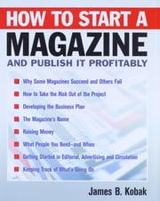 How to Start a Magazine - And Publish It Profitably ebook by James B. Kobak