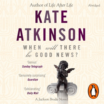 When Will There Be Good News? - (Jackson Brodie) audiobook by Kate Atkinson