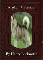 Alaskan Malamute ebook by Henry Lockworth,Lucy Mcgreggor,John Hawk