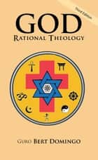God: Rational Theology - 3rd Edition ebook by Guro Bert Domingo