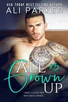 All Grown Up Book 3 ebook by Ali Parker