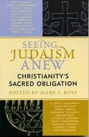 Seeing Judaism Anew - Christianity's Sacred Obligation ebook by Mary C. Boys,Norman Beck,Rosann Catalano,The Christian Scholars Group on Christian-Jewish Relations,Philip A. Cunningham,Celia Deutsch,Alice Eckardt,Eugene J. Fisher,Eva Fleischner,Deirdre Good,Walter Harrelson,Ruth Langer,Michael Mcgarry,John Merkle,John T. Pawlikowski,Peter Pettit,Peter Phan,Jean-Pierre Ruiz,Franklin Sherman,Joann Spillman,John Townsend,Clark M. Williamson,Joseph B.Tyson