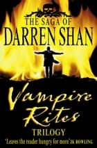 Vampire Rites Trilogy (The Saga of Darren Shan) ebook by Darren Shan
