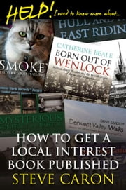 Help! I Need to Know More About....How to Get a Local Interest Book Published ebook by Steve Caron