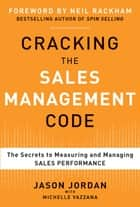 Cracking the Sales Management Code: The Secrets to Measuring and Managing Sales Performance (EBOOK) 電子書籍 by Jason Jordan, Michelle Vazzana