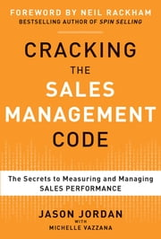Cracking the Sales Management Code: The Secrets to Measuring and Managing Sales Performance (EBOOK) ebook by Jason Jordan, Michelle Vazzana