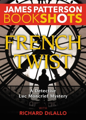 French Twist - A Detective Luc Moncrief Mystery ebook by James Patterson