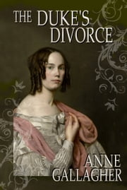 The Duke's Divorce (The Reluctant Grooms Series Volume IV) ebook by Anne Gallagher