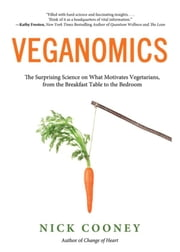 Veganomics - The Surprising Science on What Motivates Vegetarians, from the Breakfast Table to the Bedroom ebook by Cooney, Nick