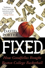 Fixed - How Goodfellas Bought Boston College Basketball ebook by David Porter