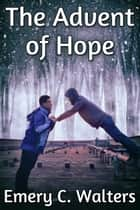 The Advent of Hope ebook by Emery C. Walters