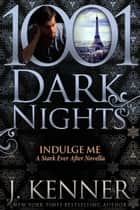 Indulge Me: A Stark Ever After Novella ebook by
