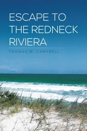 Escape to the Redneck Riviera ebook by Thomas M. Campbell