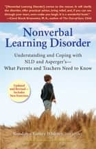 Nonverbal Learning Disorder - Understanding and Coping with NLD and Asperger's - What Parents and Teachers Need to Know ebook by Rondalyn Varney Whitney