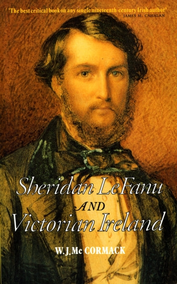 Sheridan Le Fanu and Victorian Ireland - A Life of the Hymn-writer 1818-1895 ebook by W.J. McCormack,Valerie Wallace