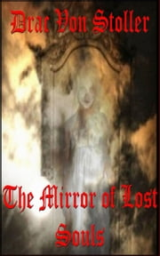 The Mirror of Lost Souls ebook by Drac Von Stoller