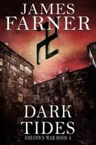 Dark Tides - Johann's War, #4 ebook by James Farner