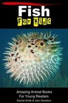 Fish For Kids: Amazing Animal Books For Young Readers ebook by Rachel Smith, John Davidson