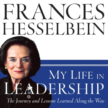 My Life in Leadership - The Journey and Lessons Learned Along the Way audiobook by Frances Hesselbein