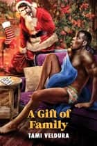 A Gift of Family ebook by Tami Veldura