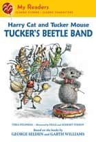 Harry Cat and Tucker Mouse: Tucker's Beetle Band ebook by Thea Feldman, George Selden, Garth Williams,...