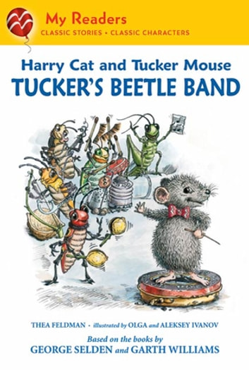 Harry Cat and Tucker Mouse: Tucker's Beetle Band ebook by Thea Feldman,George Selden,Olga Ivanov,Garth Williams,Aleksey Ivanov
