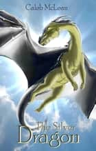 The Silver Dragon ebook by McLean James Caleb, Ryan Tony