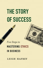 The Story of Success - Five Steps to Mastering Eithics in Business ebook by Leigh Hafrey