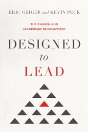Designed to Lead - The Church and Leadership Development ebook by Eric Geiger,Kevin Peck