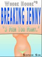 "Whorehouse #8: Breaking Jenny ""Three Men Too Many."" [Erotic Content] ebook by Sophie Sin"
