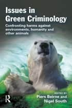 Issues in Green Criminology ebook by Piers Beirne,Nigel South