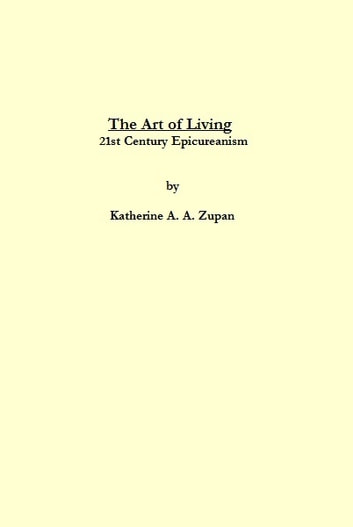 The Art of Living: 21st Century Epicureanism ebook by Kay Allen