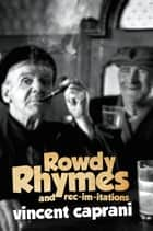 Rowdy Rhymes and Rec-im-itations - Best of Irish Humour ebook by Vincent Caprani