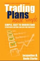 Trading Plans Made Simple - A Beginner's Guide to Planning for Trading Success ebook by Jacqueline Clarke, Davin Clarke
