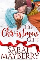 His Christmas Gift ebook by Sarah Mayberry